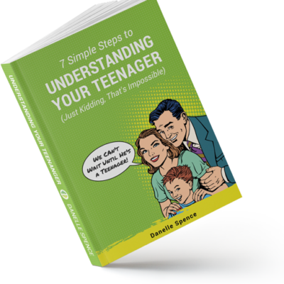 7 Simple Steps to Understanding Your Teenager Book by Danelle Spence