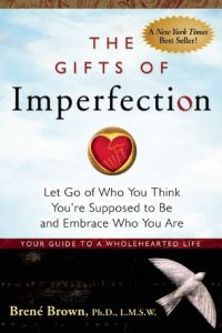 The Gifts of Imperfection: Let Go of Who You Think You're Supposed to Be and Embrace Who You Are Book Cover