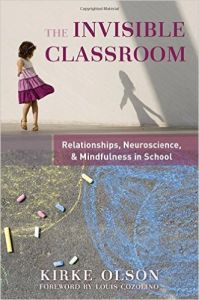 The Invisible Classroom: Relationships Neuroscience And Mindfulness At Work In School Book Cover
