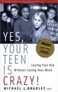 Yes, Your Teen is Crazy!: Loving Your Kid Without Losing Your Mind Book Cover
